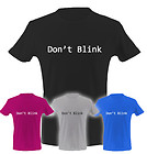 Dont Blink  T-shirt – Multiple Colours Available!