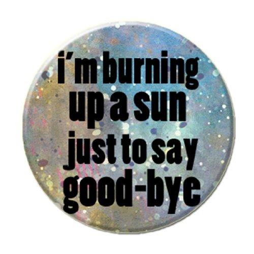 I'm Burning up a Sun Pinback Button