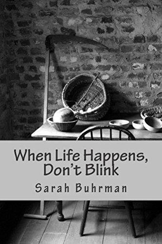 When Life Happens, Don't Blink